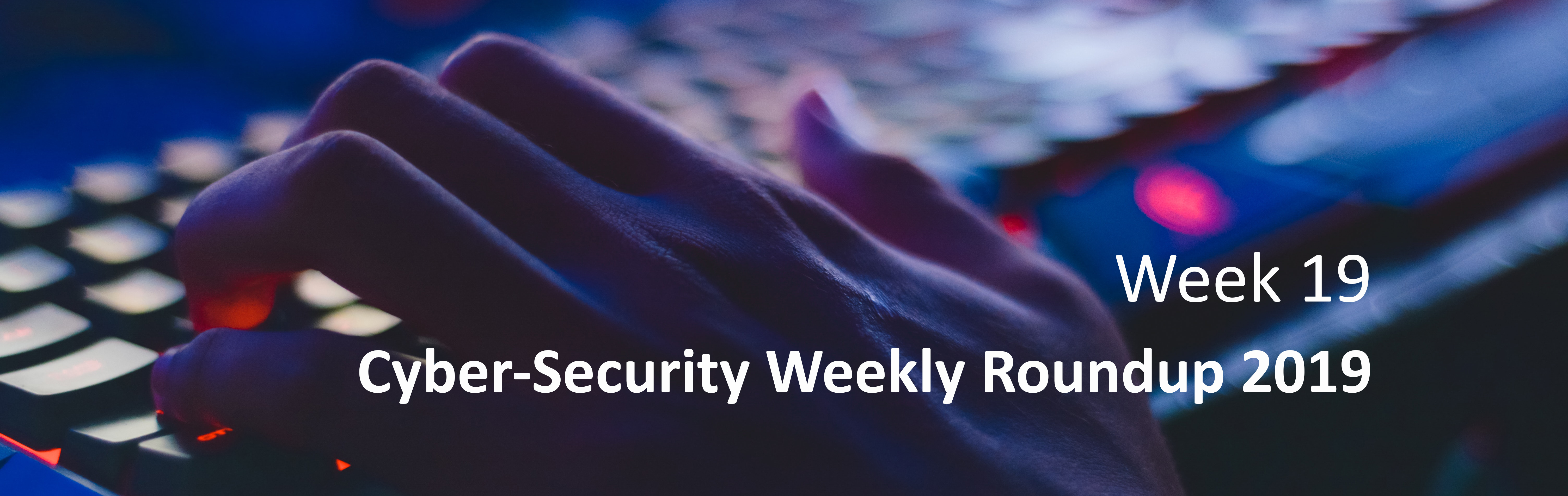 Cyber Attack Weekly Round Up wk 19