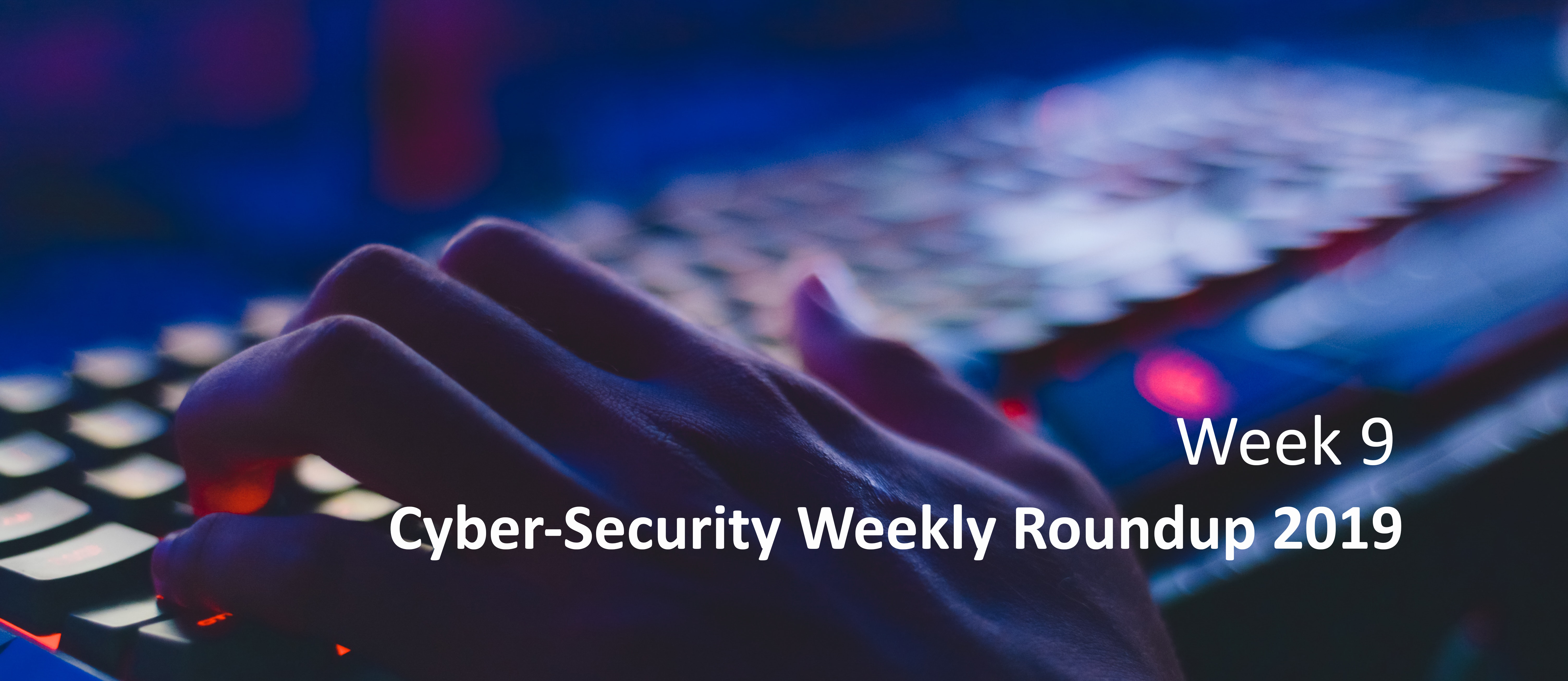 Cyber Attack Weekly Round Up wk 9